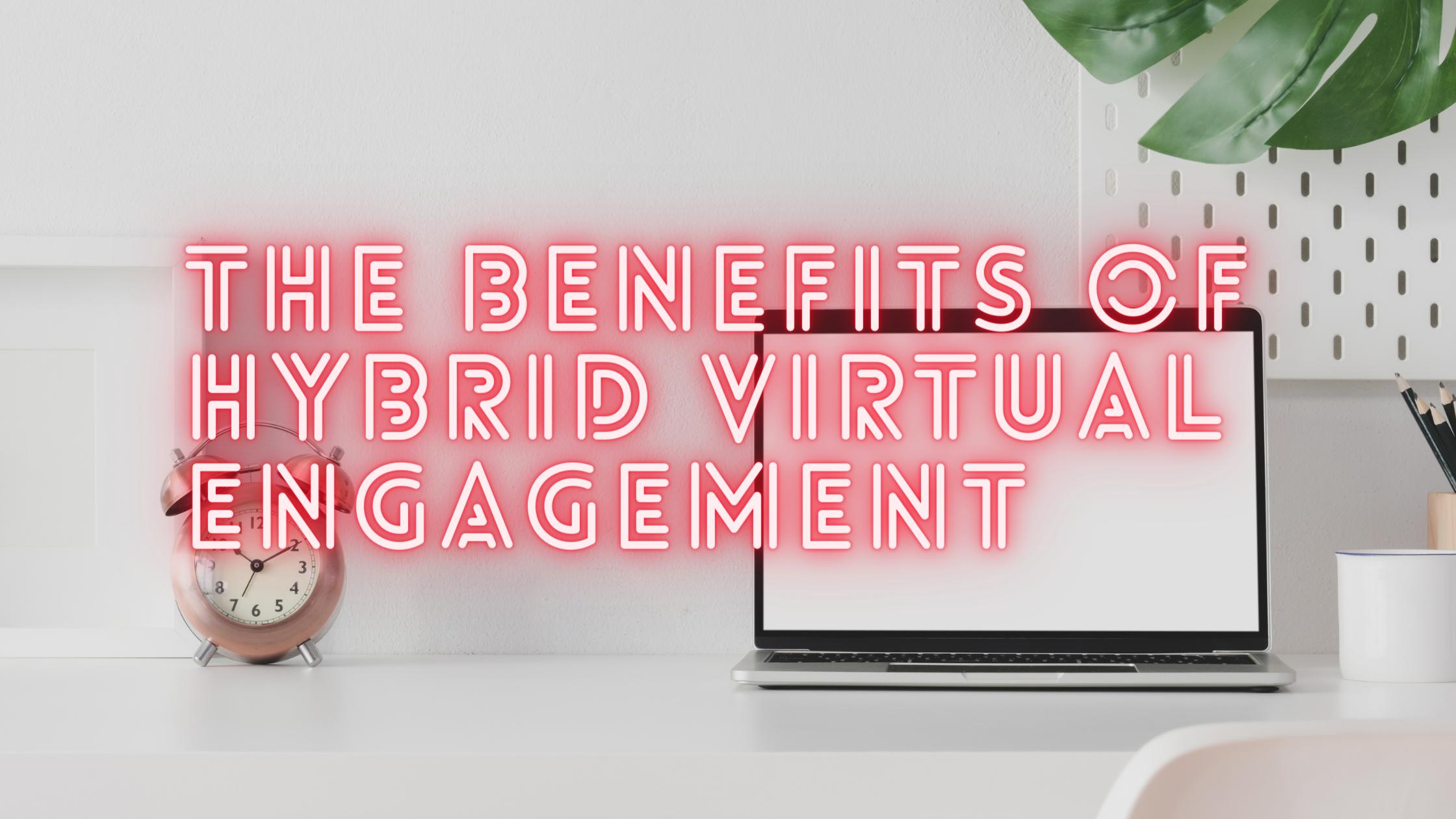 benefits of hybrid virtual engagement